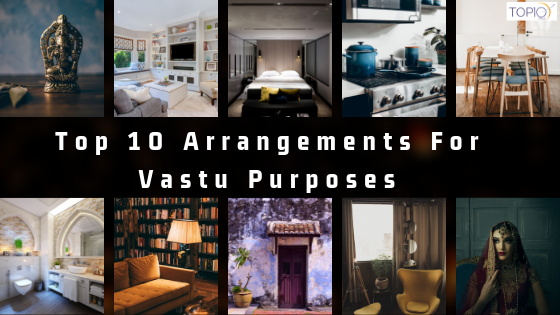 Top 10 Arrangements For Vastu Purposes