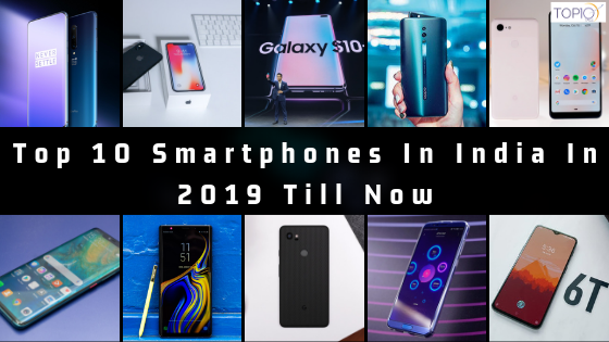 Top 10 Smartphones In India In 2019 Till Now