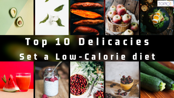 Top 10 Delicacies to keep your Belly Tight- Set a Low-Calorie diet!