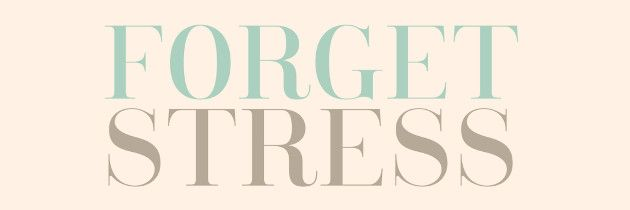 Forget stress
